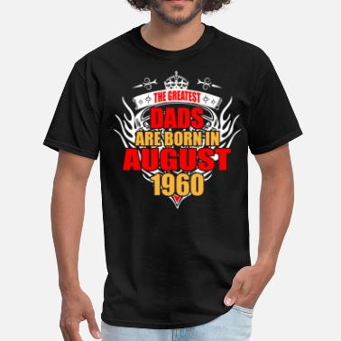 August 1960 Birthdays The Greatest Dads are born in August 1960 - Men's T-Shirt