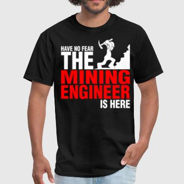 Have No Fear The Mining Engineer Is Here - Men's T-Shirt