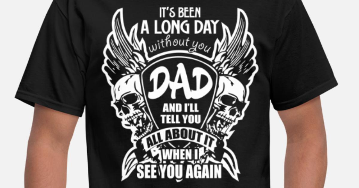 It's Been A Long Day without you Dad And I'll Tell Men's T-Shirt |  Spreadshirt