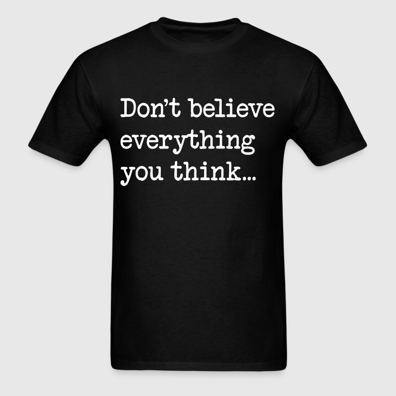 Don't believe everything you think… - Men's T-Shirt