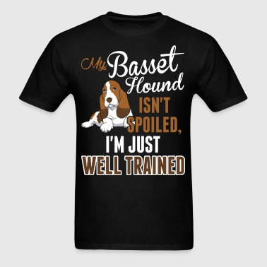 My Basset Hound Isnt Spoiled Im Just Well Trained - Men's T-Shirt