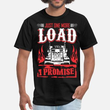 Truck Driver Just One More Load I Promise Truck Driver - Men's T-Shirt
