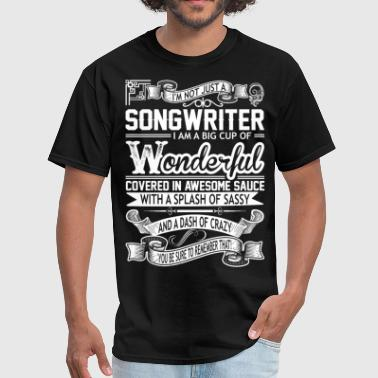 Songwriter Big Cup Wonderful Sauce Sassy Crazy - Men's T-Shirt