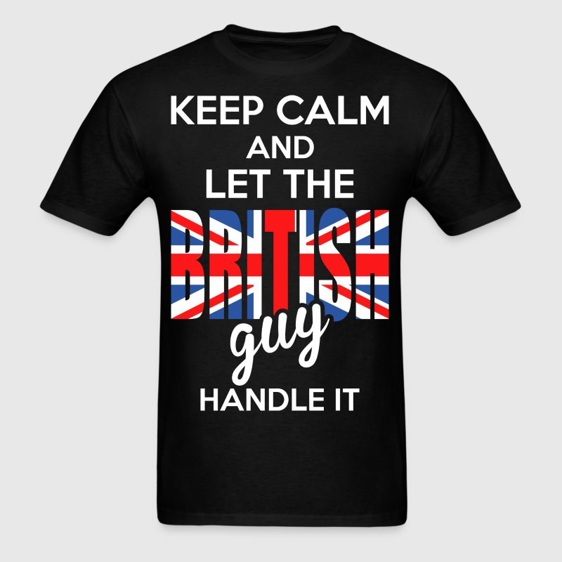Keep Calm And Let The British Guy Handle It - Men's T-Shirt