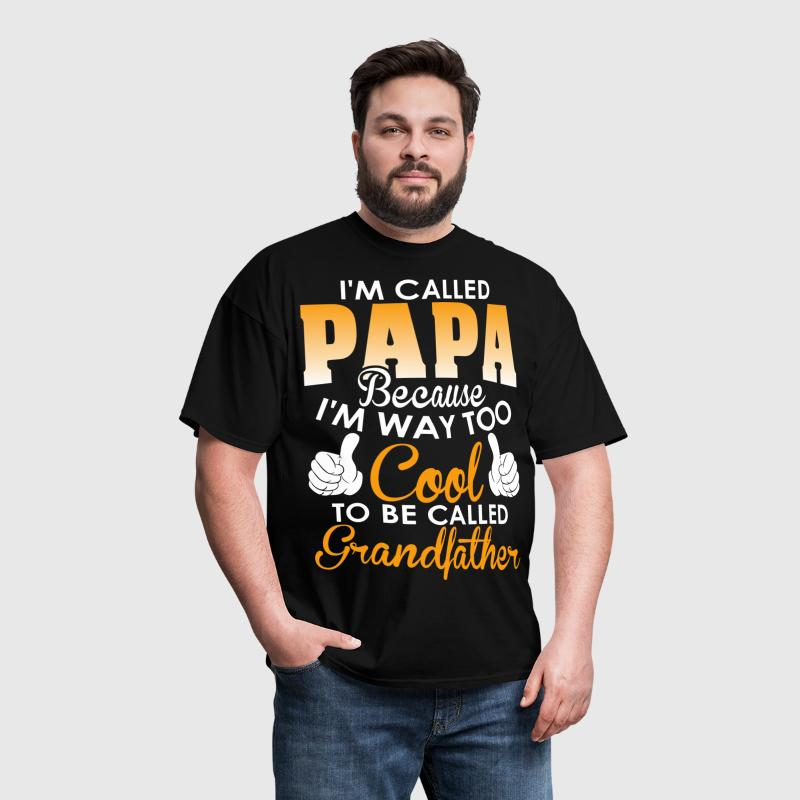 Im Called Papa cuz Cool To Be Called Grandfather - Men's T-Shirt