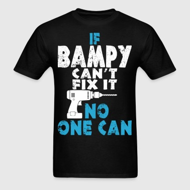 If Bampy Can Not Fix It No One Can - Men's T-Shirt