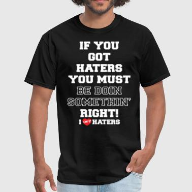 if you got haters - Men's T-Shirt