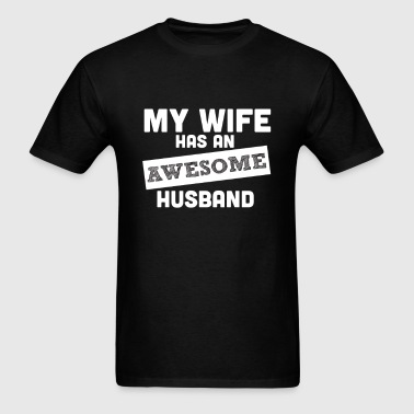 My Wife Has an Awsome Husband - Men's T-Shirt