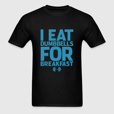 I Eat Dumbbells Gym Motivation - Men's T-Shirt