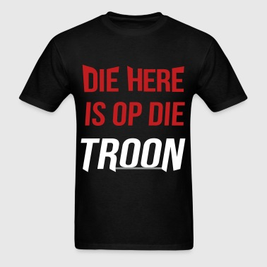 Die Here is Op Die Troon - Men's T-Shirt