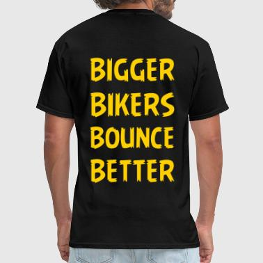 Bigger Bikers Bounce Better - Men's T-Shirt
