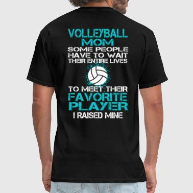 I Raised Mine Volleyball Mom Some People Have To Wait - Men's T-Shirt