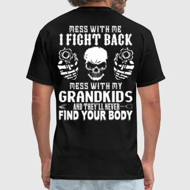 Mess With My Kids DON'T MESS WITH MY GRANDKIDS! - Men's T-Shirt