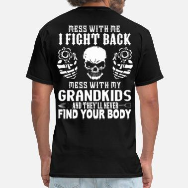 I Love My Grandkids DON'T MESS WITH MY GRANDKIDS! - Men's T-Shirt