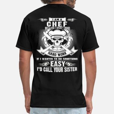 Chef Boyfriend I am a chef - Because I don't mind hard work - Men's T-Shirt