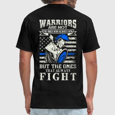 Warrior Movie Warriors are the ones that always fight - Men's T-Shirt