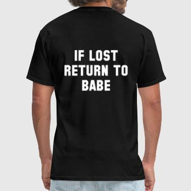 If Lost Return To Babe - Men's T-Shirt