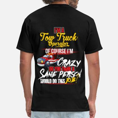 Tow I'm a Tow Truck Operator of course I'm crazy - Men's T-Shirt