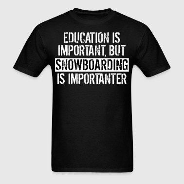 Snowboarding Is Importanter Funny Shirt - Men's T-Shirt