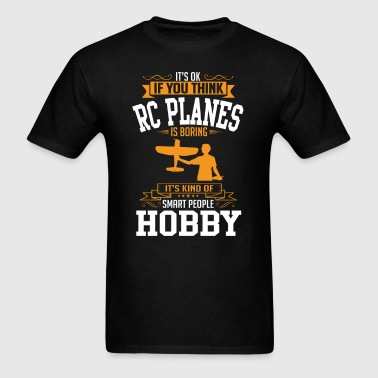 OK If You Thinks Hobby RC Plane Is BORING T-Shirt - Men's T-Shirt