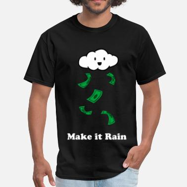 Make It Rain Make it Rain - Men's T-Shirt