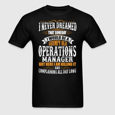 Operations Manager Grumpy Old T-Shirt - Men's T-Shirt