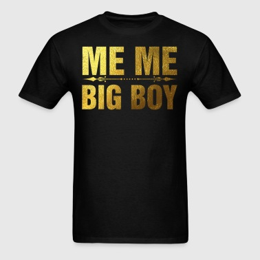 Me Me Big Boy - Men's T-Shirt