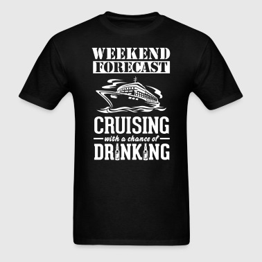Cruising Weekend Forecast & Drinking T-Shirt - Men's T-Shirt