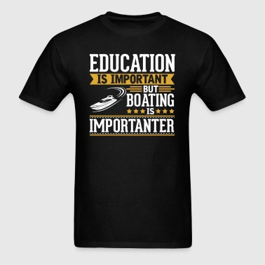 Boating Is Importanter Funny T-Shirt - Men's T-Shirt