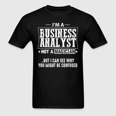 Business Analyst Not a Magician T-Shirt - Men's T-Shirt