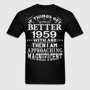 IF THINGS GET BETTER WITH AGE-1959 - Men's T-Shirt