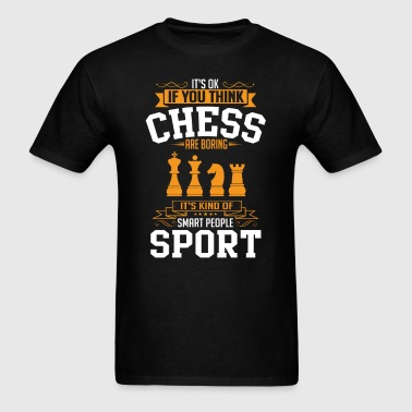 OK If You Thinks Sport Chess Is BORING T-Shirt - Men's T-Shirt