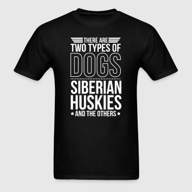 Siberian Husky There Are 2 Types Of Dogs - Men's T-Shirt