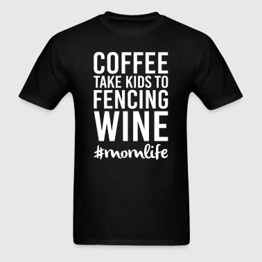 Coffee Take Kids to Fencing Wine - Men's T-Shirt