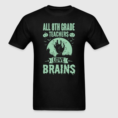 All 8th Grade Teachers Love Brains - Men's T-Shirt