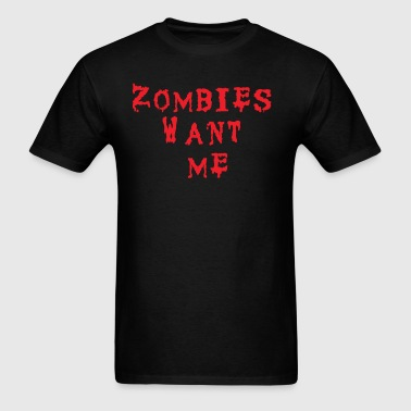 Men's T-Shirt - Zombies Want Me  - Men's T-Shirt