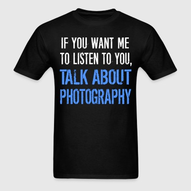 Funny Talk About Photography - Men's T-Shirt