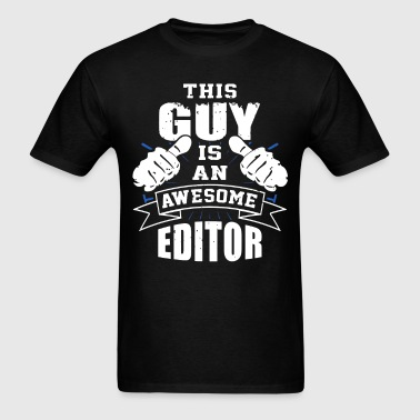 This Guy Is An Awesome Editor Funny - Men's T-Shirt