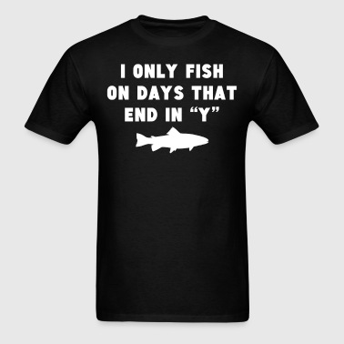 Fish On Days That End In Y Funny Fishing - Men's T-Shirt