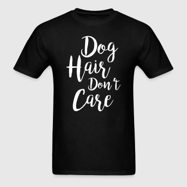 Dog Hair Don't Care T-Shirt - Men's T-Shirt
