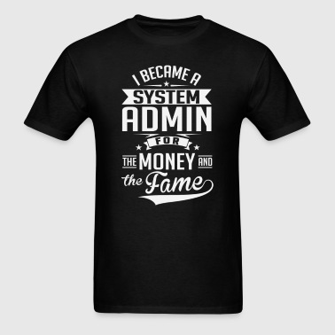 System Admin Money and Fame - Men's T-Shirt