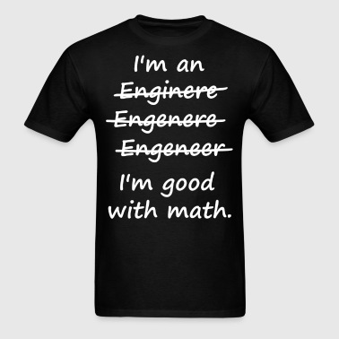 I'm an Engineer I'm Good at Math - Men's T-Shirt