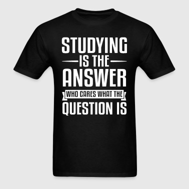 Studying Is The Answer - Men's T-Shirt