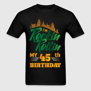 Rockin Rollin 45th Year Birthday Occasion - Men's T-Shirt