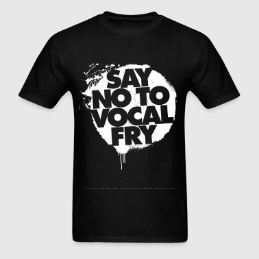 Say No To Vocal Fry - Men's T-Shirt