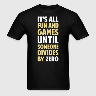 Dividing By Zero Is Not A Game - Men's T-Shirt