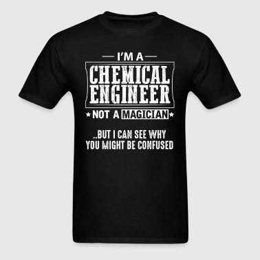Chemical Engineer Not a Magician T-Shirt - Men's T-Shirt