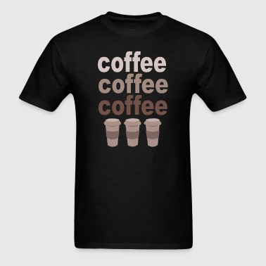 Coffee Coffee Coffee - Men's T-Shirt