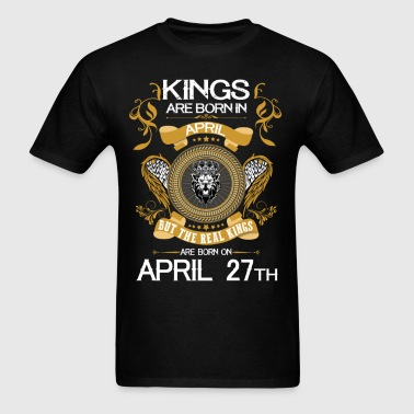 Kings Are Born In April 27th - Men's T-Shirt