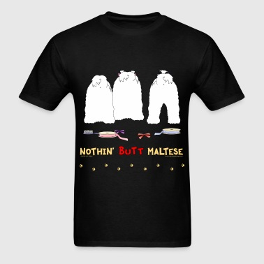 Nothin' Butt Maltese T-shirt - Men's T-Shirt
